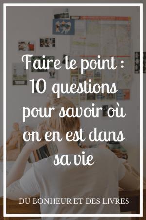 Faire le point sur sa vie : 10 questions pour savoir où on en est dans sa vie