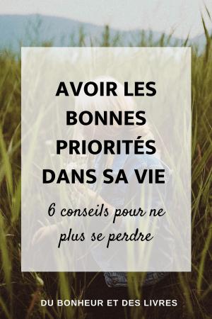 Avoir les bonnes priorités dans sa vie : 6 conseils pour ne plus se perdre