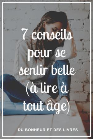 Se sentir belle : 7 conseils à appliquer au quotidien (à lire à tout âge)