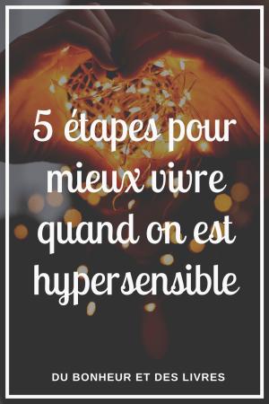 L'hypersensibilité : 5 étapes pour mieux vivre quand on est hypersensible
