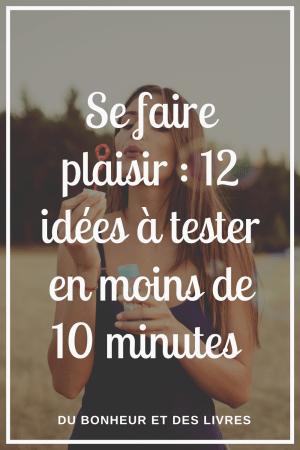 Se faire plaisir : 12 idées à tester en moins de 10 minutes