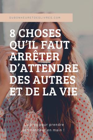 8 choses qu'il faut arrêter d'attendre des autres et de la vie