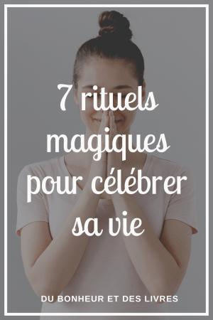 Célébrer sa vie : 7 rituels magiques à mettre facilement en place