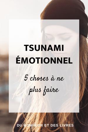 Tsunami émotionnel : 5 choses à ne plus faire