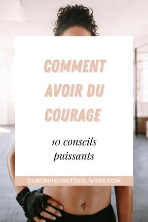 Comment avoir du courage : 10 conseils puissants