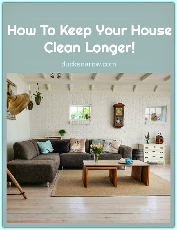 How to keep your home clean longer #tips #cleaning