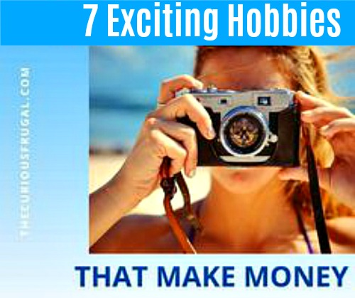 7 Exciting Hobbies where you can make money the Curious Frugal