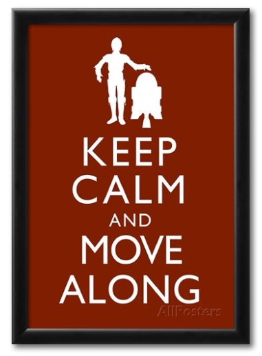 Purchase Details: Keep Calm And Move Along Poster U2013 Star Wars | $19.99 Part 57