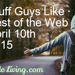 Stuff Guys Like – Best of the Web Roundup