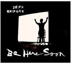 jeff bridges be here soon