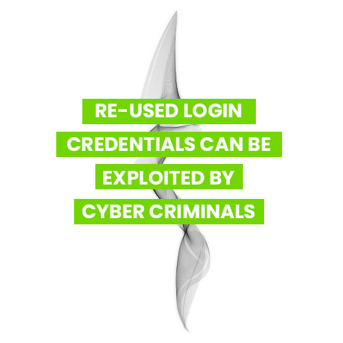 Re-used login credentials can be exploited by cyber criminals