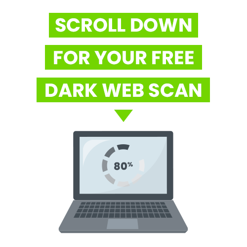 Scroll down for your FREE dark web scan