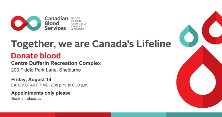 Donate blood in Shelburne at 200 Fiddle Park Lane (Centre Dufferin Recreation Complex) on Friday, August 14th 2:30-6:30 pm.