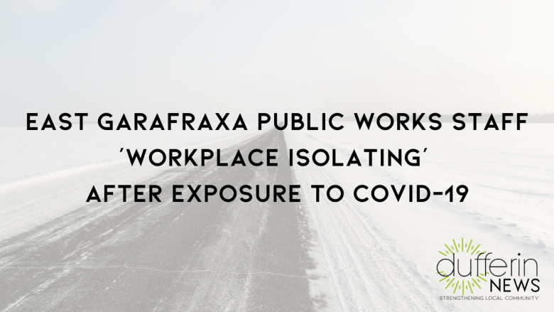 East Garafraxa Public Works Staff 'Workplace Isolating' After Exposure to COVID-19