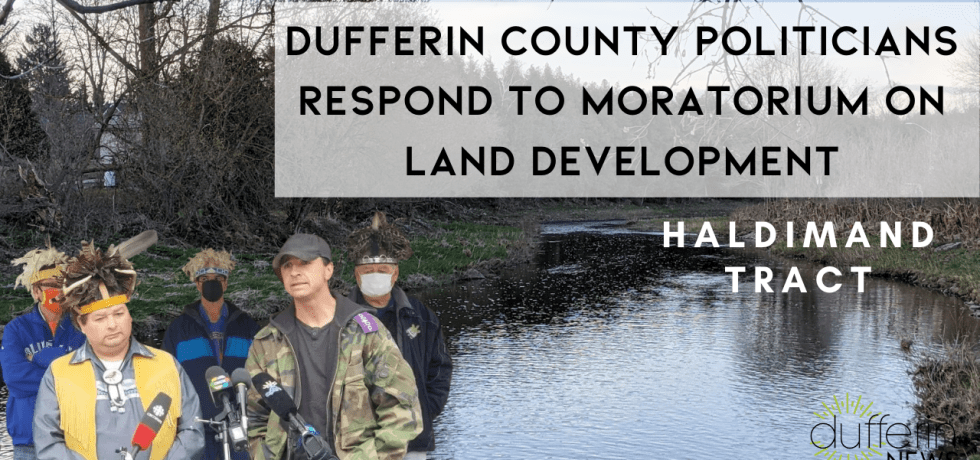 DUFFERIN COUNTY POLITICIANS RESPOND TO MORATORIUM ON LAND DEVELOPMENT
