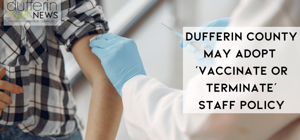 DUFFERIN COUNTY MAY ADOPT 'VACCINATE OR TERMINATE' STAFF POLICY