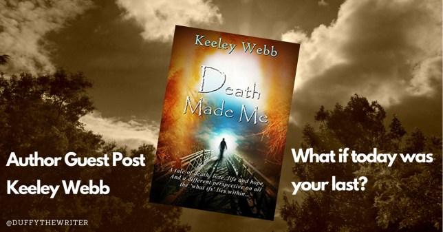 death made me Kelley Webb @duffythewriter