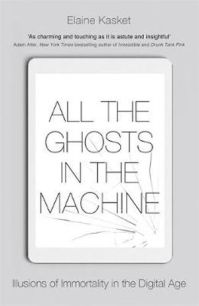 All The Ghosts In The Machine - What Happens To Our Digital Profiles When We Die?