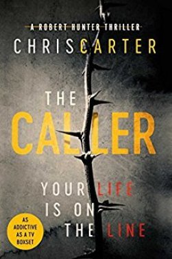 The Caller. A thrilling page turner from Chris Carter and part of the best selling Robert Hunter Series