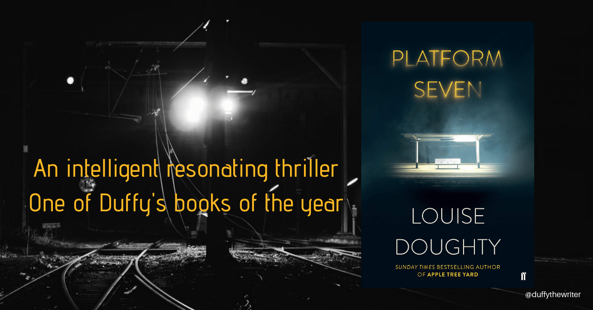 Platform Seven by Louise Doughty. An intelligent and resonating thriller. One of Duffys favourite 2019 reads