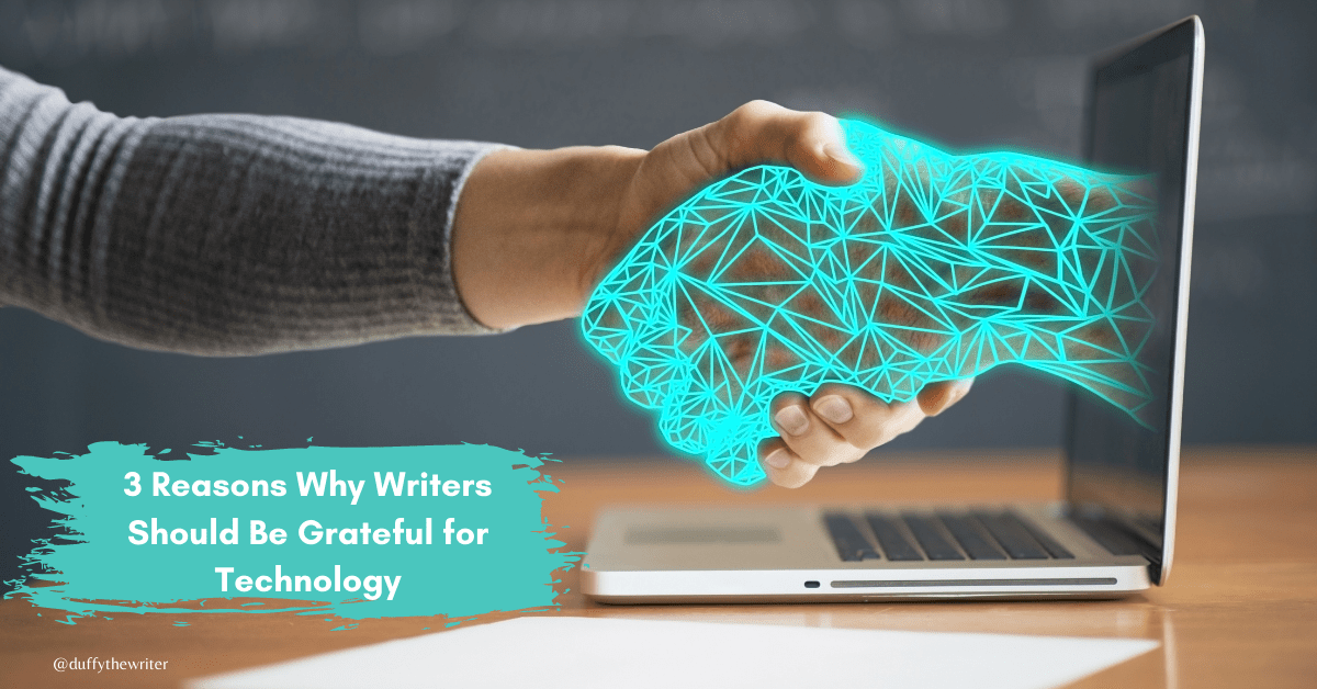 3 Reasons Why Writers Should Be Grateful for Technology