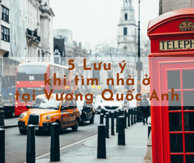 5 LƯU Ý KHI TÌM NHÀ Ở TẠI VƯƠNG QUỐC ANH