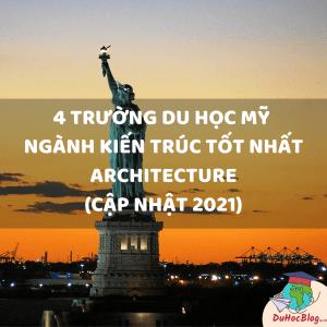4 TRƯỜNG DU HỌC MỸ NGÀNH KIẾN TRÚC TỐT NHẤT – ARCHITECTURE (CẬP NHẬT 2021)