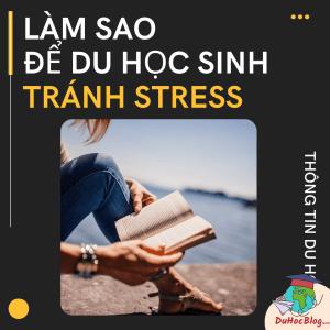 LÀM SAO ĐỂ DU HỌC SINH TRÁNH STRESS?