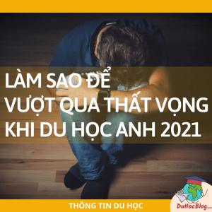Làm sao để vượt qua thất vọng khi du học anh 2021