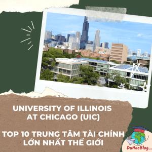 UNIVERSITY OF ILLINOIS AT CHICAGO (UIC) - TOP 10 TRUNG TÂM TÀI CHÍNH LỚN NHẤT THẾ GIỚI - DU HỌC MỸ 2021