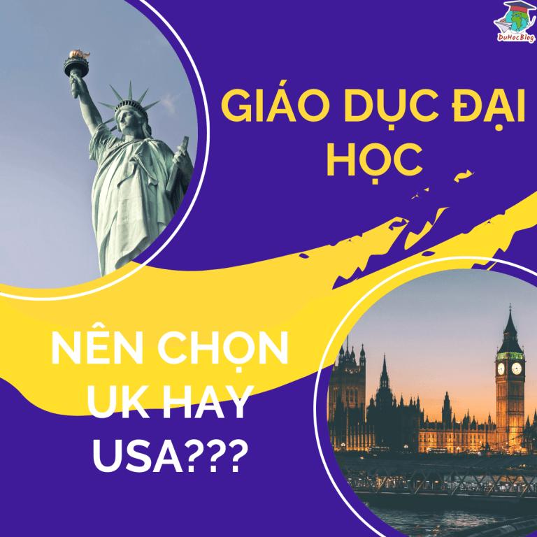 GIÁO DỤC ĐẠI HỌC: NÊN CHỌN UK HAY USA???