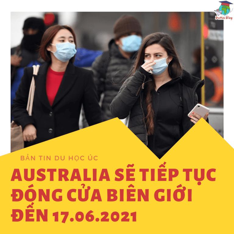 AUSTRALIA SẼ TIẾP TỤC ĐÓNG CỬA BIÊN GIỚI ĐẾN 17.06.2021
