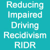 Reducing Impaired Driving Recidivism - RIDR