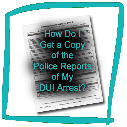 How Do I Get a Copy of the Police Reports of My DUI Arrest?