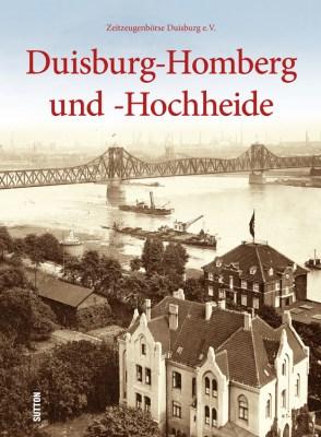 """Cover des neuen Buches der Zeitzeugenbörse Duisburg e. V., """"Duisburg-Homberg und –Hochheide"""" in der Reihe Archivbilder. Foto: Sutton Verlag, Erfurt."""