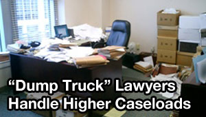 """Dump truck"" lawyers have higher caseloads that can easily get out of control"