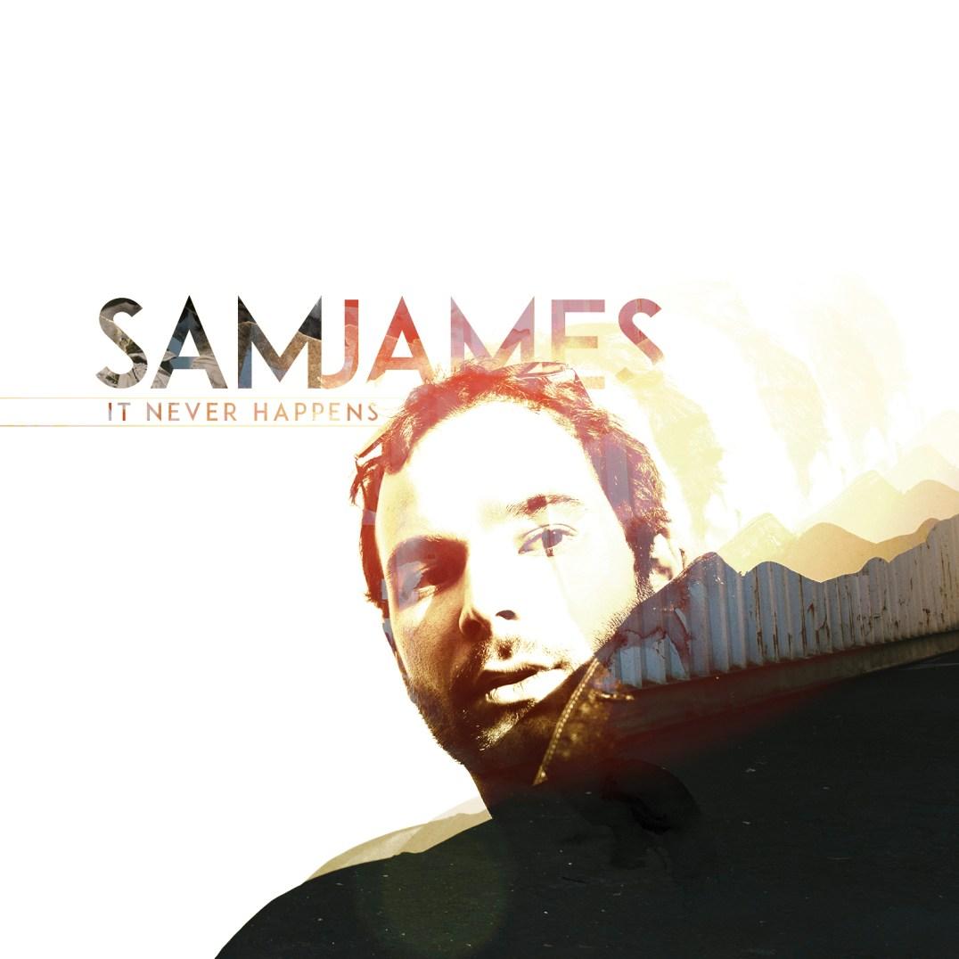 Sam James - It Never Happens - Album Art