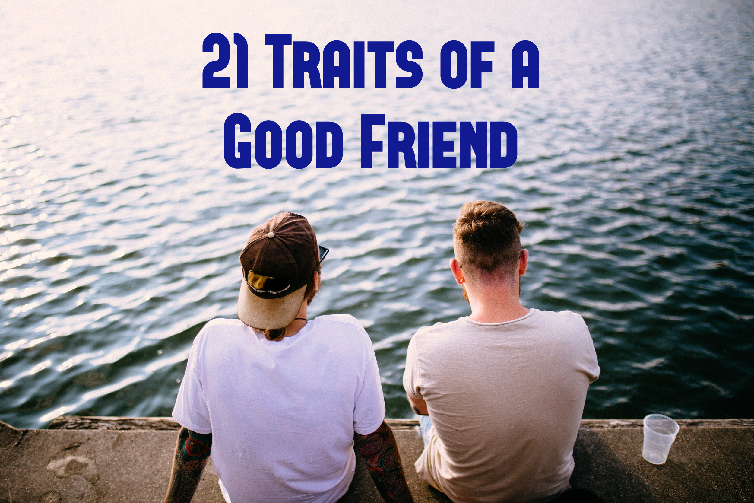 21 Traits Of A Good Friend