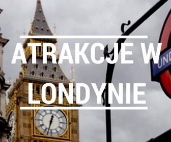 atrakcje w londynie co zobaczyc