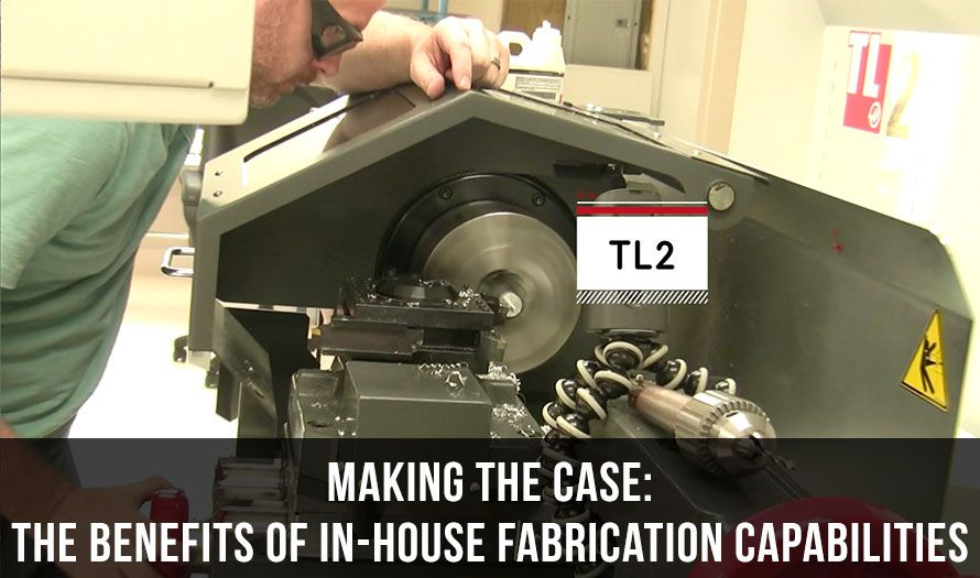 The benefits of in-house fabrication capabilities