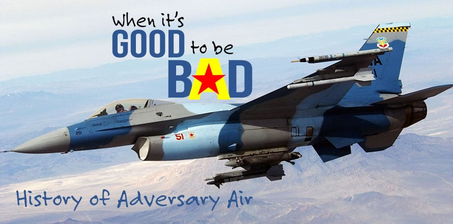 History of Adversary Air - When It's Good to Be Bad