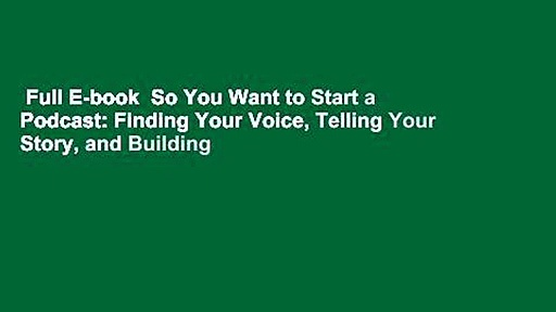 Full-E-book-So-You-Want-to-Start-a-Podcast-Finding-Your-Voice-Telling-Your-Story-and-Building