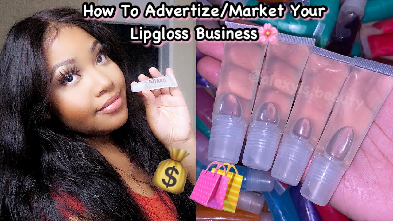 How To AdvertiseMarket Your Lipgloss Business - How To Advertise/Market Your Lipgloss Business????