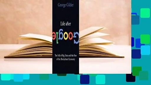 Full E book Life After Google The Fall of Big Data and the Rise of the Blockchain Economy Best - Full E-book  Life After Google: The Fall of Big Data and the Rise of the Blockchain Economy  Best