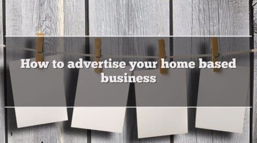How to advertise your home based business