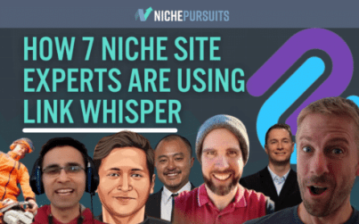how 7 niche site owners are using link whisper to grow their sites - How 7 Niche Site Owners Are Using Link Whisper To Grow Their Sites