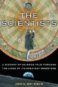 The Scientists: A History of Science Told Through the Lives of Its Greatest Inventors by John Gribbin