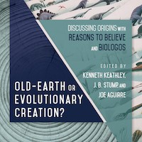 Book Review: Old Earth or Evolutionary Creation?: Discussing Origins with Reasons to Believe and BioLogos, edited by Kenneth Keathley, J. B. Stump, and Joe Aguirre