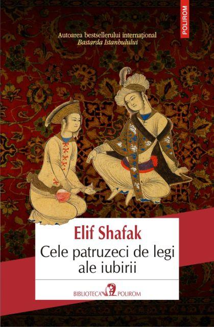 Cele patruzeci de legi ale iubirii - Elif Shafak (autoarea bestseller-ului Bastarda Istanbulului)