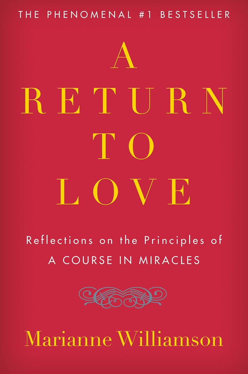 MARIANNE WILLIAMSON A Return to Love: Reflections on the Principles of a Course in Miracles